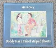 DADDY HAS A PAIR OF STRIPED SHORTS by Mimi Otey
