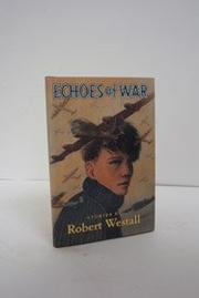 ECHOES OF WAR by Robert Westall