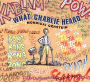 WHAT CHARLIE HEARD by Mordicai Gerstein