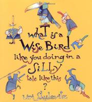 WHAT IS A WISE BIRD LIKE YOU DOING IN A SILLY TALE LIKE THIS? by Uri Shulevitz