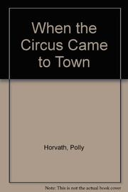 WHEN THE CIRCUS CAME TO TOWN by Polly Horvath