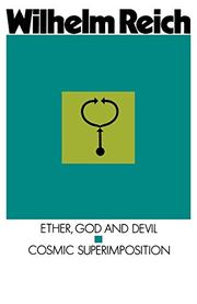ETHER, GOD AND DEVIL and COSMIC SUPERIMPOSITION by Wilhelm Reich