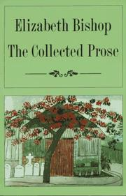 THE COLLECTED PROSE by Elizabeth Bishop