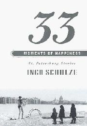 33 MOMENTS OF HAPPINESS by Ingo Schulze