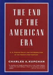 THE END OF THE AMERICAN ERA by Charles A. Kupchan