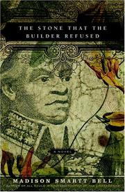THE STONE THAT THE BUILDER REFUSED by Madison Smartt Bell