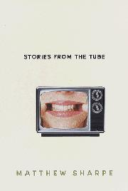 STORIES FROM THE TUBE by Matthew Sharpe