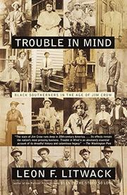 TROUBLE IN MIND: Black Southerners in the Age of Jim Crow by Leon F. Litwack