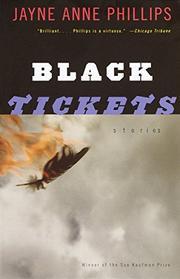 BLACK TICKETS by Jayne Anne Phillips