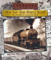 HEAR THAT TRAIN WHISTLE BLOW! by Milton Meltzer