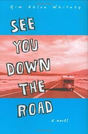 SEE YOU DOWN THE ROAD by Kim Ablon Whitney