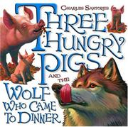 THREE HUNGRY PIGS AND THE WOLF WHO CAME TO DINNER by Charles Santore