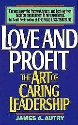 LOVE AND PROFIT: The Art of Caring Leadership by James A. Autry