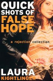 QUICK SHOTS OF FALSE HOPE by Laura Kightlinger
