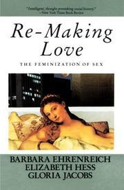 RE-MAKING LOVE: The Feminization of Sex by Barbara; Elizabeth Hess & Gloria Jacobs Ehrenreich