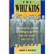 THE WHIZ KIDS by John A. Byrne