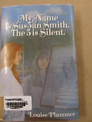 MY NAME IS SUS5AN SMITH.  THE 5 IS SILENT. by Louise Plummer