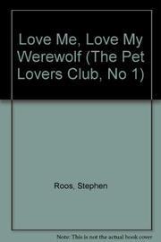 LOVE ME, LOVE MY WEREWOLF by Stephen Roos