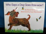WHO SAYS A DOG GOES BOW-WOW? by Hank De Zutter