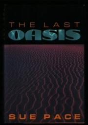 THE LAST OASIS by Sue Pace