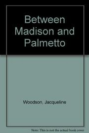 BETWEEN MADISON AND PALMETTO by Jacqueline Woodson