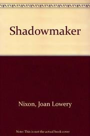 SHADOWMAKER by Joan Lowery Nixon