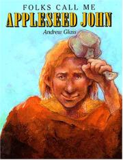 FOLKS CALL ME APPLESEED JOHN by Andrew  Glass