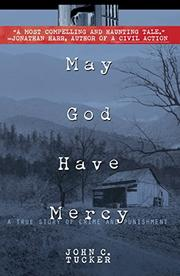 MAY GOD HAVE MERCY: A True Story of Crime and Punishment by John C. Tucker