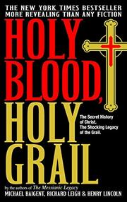 HOLY BLOOD, HOLY GRAIL by Michael; Richard Leigh & Henry Lincoln Baigent