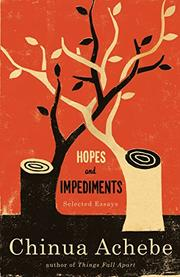 HOPES AND IMPEDIMENTS: Selected Essays by Chinua Achebe