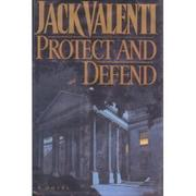 PROTECT AND DEFEND by Jack Valenti