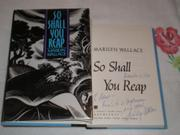 SO SHALL YOU REAP by Marilyn Wallace