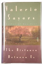 THE DISTANCE BETWEEN US by Valerie Sayers