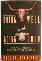 DOING WELL AND DOING GOOD by Richard John Neuhaus