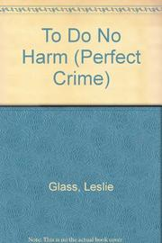 TO DO NO HARM by Leslie Glass