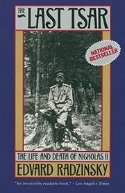THE LAST TSAR: The Life and Death of Nicholas II by Edvard Radzinsky