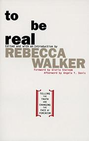 TO BE REAL: Telling the Truth and Changing the Face of Feminism by Rebecca--Ed. Walker
