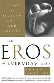 """THE EROS OF EVERYDAY LIFE: Essays on Ecology, Gender and Society"" by Susan Griffin"
