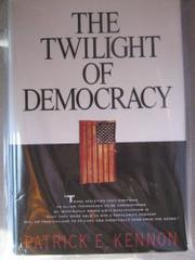 THE TWILIGHT OF DEMOCRACY by Patrick E. Kennon