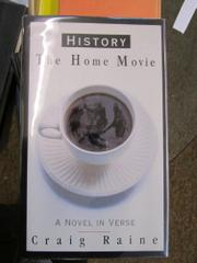 HISTORY: THE HOME MOVIE by Craig Raine