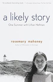 A LIKELY STORY: One Summer with Lillian Hellman by Rosemary Mahoney