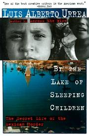BY THE LAKE OF SLEEPING CHILDREN by Luis Alberto Urrea