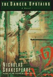 THE DANCER UPSTAIRS by Nicholas Shakespeare
