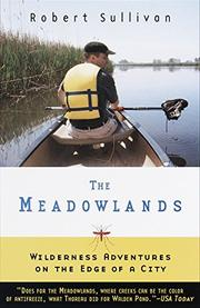 THE MEADOWLANDS: Wilderness Adventures at the Edge of a City by Robert Sullivan