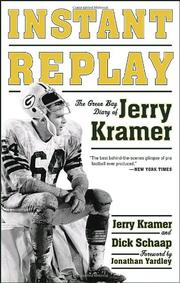 INSTANT REPLAY: The Green Bay Diary of Jerry Kramer by Jerry Kramer