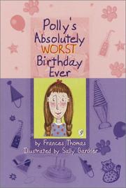 POLLY'S ABSOLUTELY WORST BIRTHDAY EVER by Frances Thomas