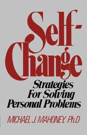 SELF-CHANGE: Strategies for Solving Personal Problems by Michael J. Mahoney