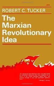 THE MARXIAN REVOLUTIONARY IDEA by Robert C. Tucker