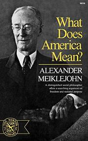 WHAT DOES AMERICA MEAN? by Alexander Meiklejohn
