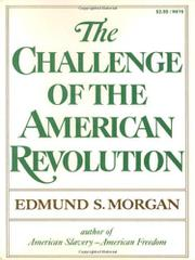 THE CHALLENGE OF THE AMERICAN REVOLUTION by Edmund S. Morgan